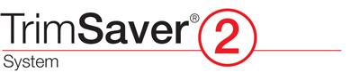 TrimSaver® 2 System